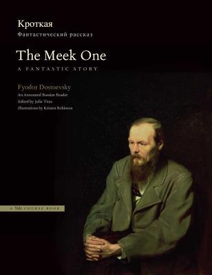 The Meek One By Dostoyevsky, Fyodor/ Titus, Julia (EDT)/ Robinson, Kristen (ILT)