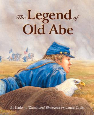 The Legend Old Abe By Wargin, Kathy-Jo/ Caple, Laurie (ILT)